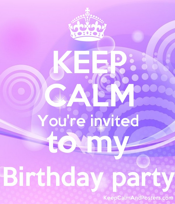 Keep calm youre invited to my birthday party keep calm and keep calm youre invited to my birthday party poster filmwisefo