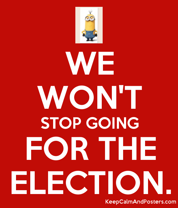 we won t stop going for the election keep calm and posters