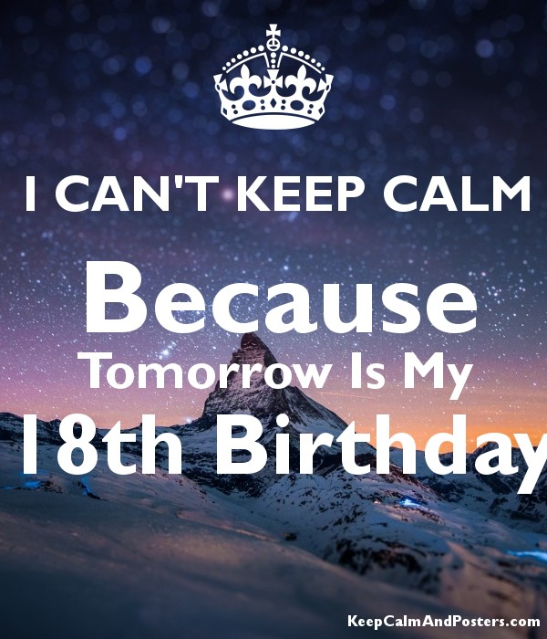 I cant keep calm because tomorrow is my 18th birthday keep calm i cant keep calm because tomorrow is my 18th birthday poster altavistaventures Gallery
