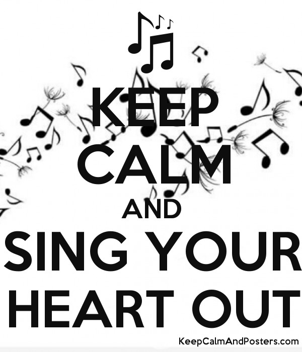 Image result for keep calm and sing your heart out