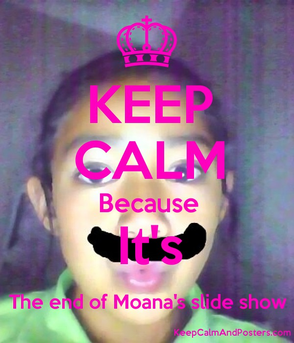 keep calm because its the end of moanas slide show poster