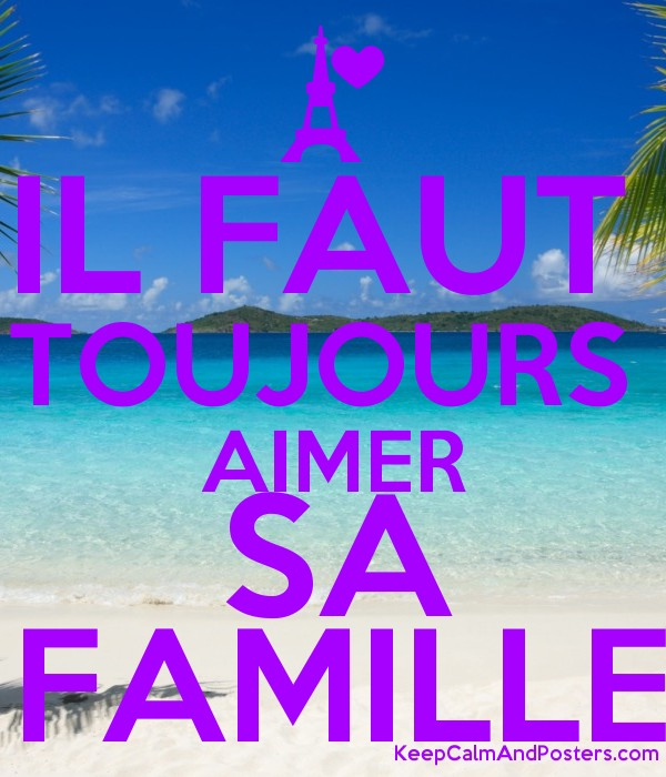il faut toujours aimer sa famille keep calm and posters generator maker for free. Black Bedroom Furniture Sets. Home Design Ideas