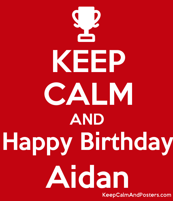 KEEP CALM AND Happy Birthday Aidan Poster