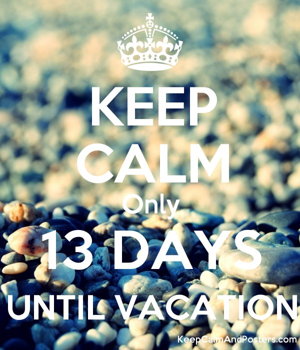 Keep Calm Only 13 Days Until Vacation Poster