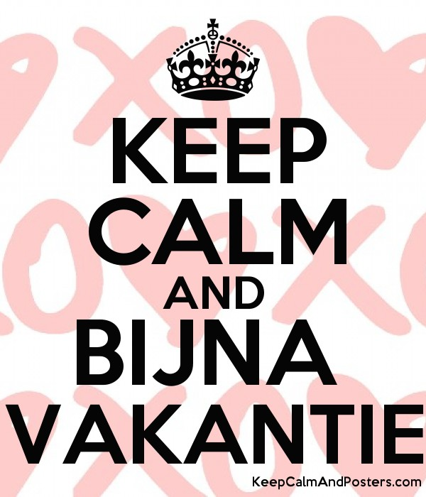keep calm and bijna vakantie - keep calm and posters generator