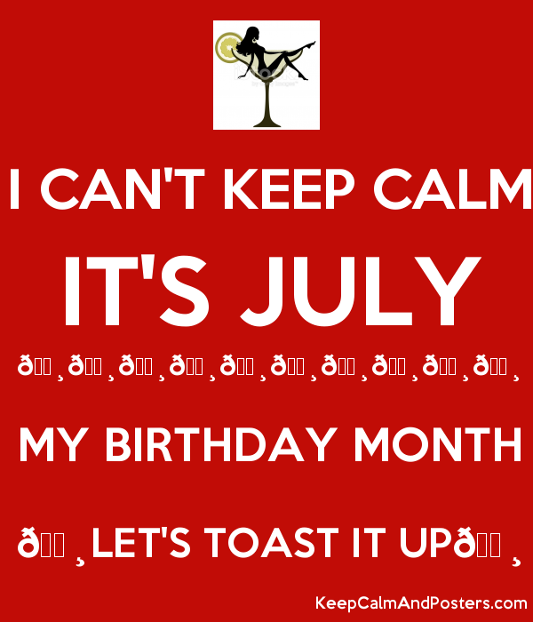 I CAN\'T KEEP CALM IT\'S JULY ...
