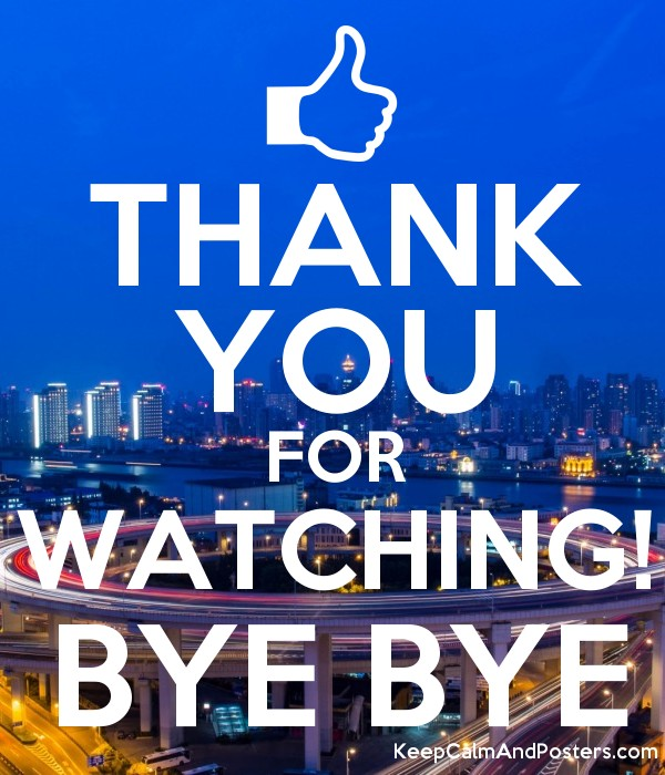 THANK YOU FOR WATCHING! BYE BYE - Keep Calm and Posters Generator ...