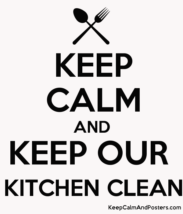Keep calm and keep our kitchen clean keep calm and for How to keep the kitchen clean