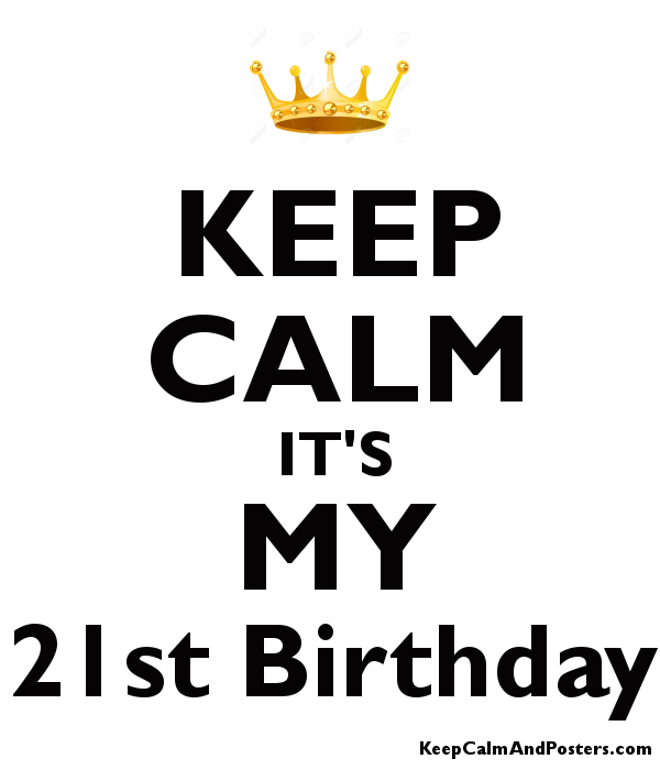 keep calm it s my 21st birthday keep calm and posters generator