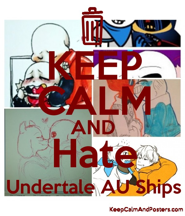 KEEP CALM AND Hate Undertale AU Ships - Keep Calm and Posters