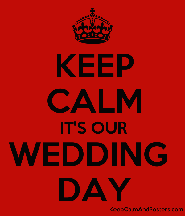 5613616_keep_calm_its_our_wedding_day keep calm it's our wedding day keep calm and posters generator