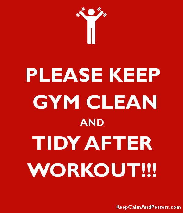 please keep gym clean and tidy after workout keep calm and