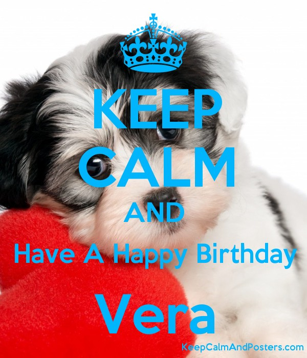 KEEP CALM AND Have A Happy Birthday Vera Poster