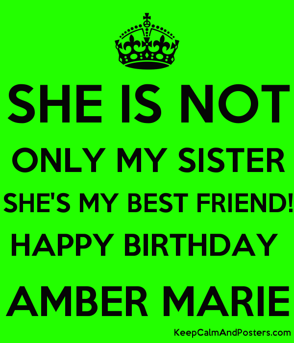 SHE IS NOT ONLY MY SISTER SHE'S MY BEST FRIEND! HAPPY BIRTHDAY  AMBER MARIE Poster