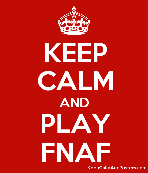 Calm and play fnaf keep calm and posters generator maker for free