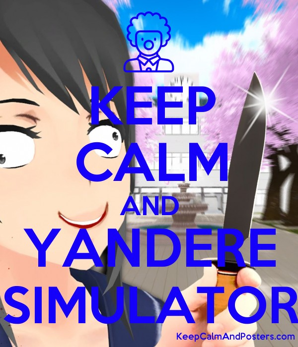 KEEP CALM AND YANDERE SIMULATOR - Keep Calm and Posters Generator