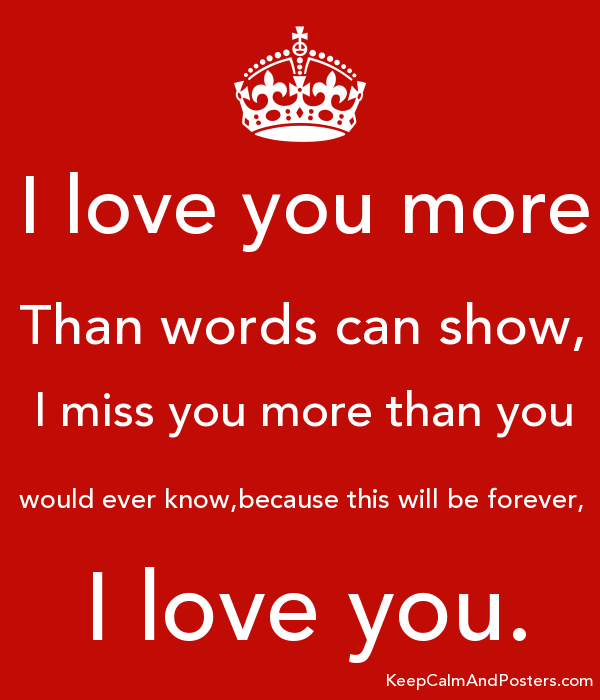 I Love You More Than Words Can Show I Miss You More Than You Would