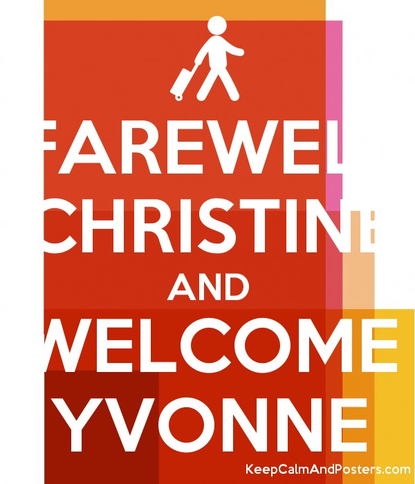 FAREWELL CHRISTINE AND WELCOME YVONNE - Keep Calm and Posters