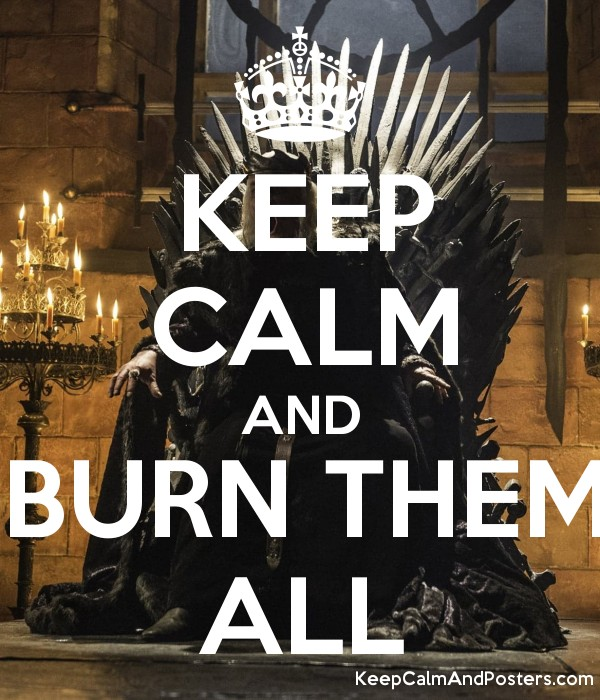 keep calm and burn them all keep calm and posters generator maker