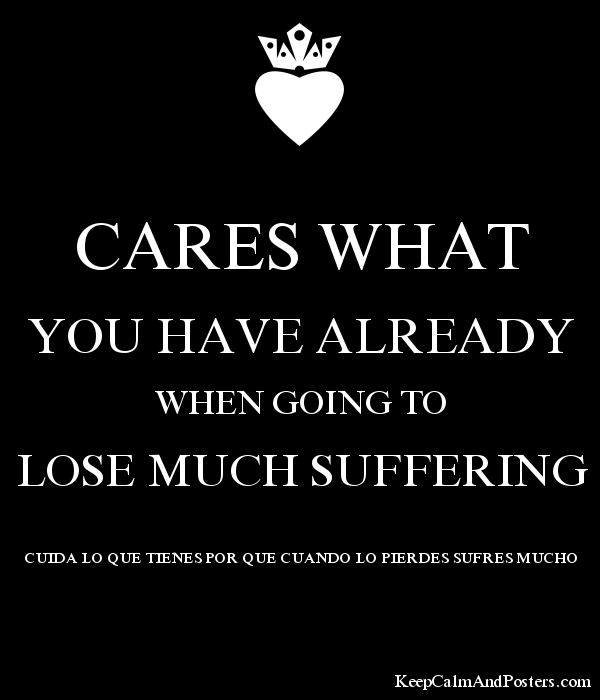 Cares What You Have Already When Going To Lose Much Suffering Cuida