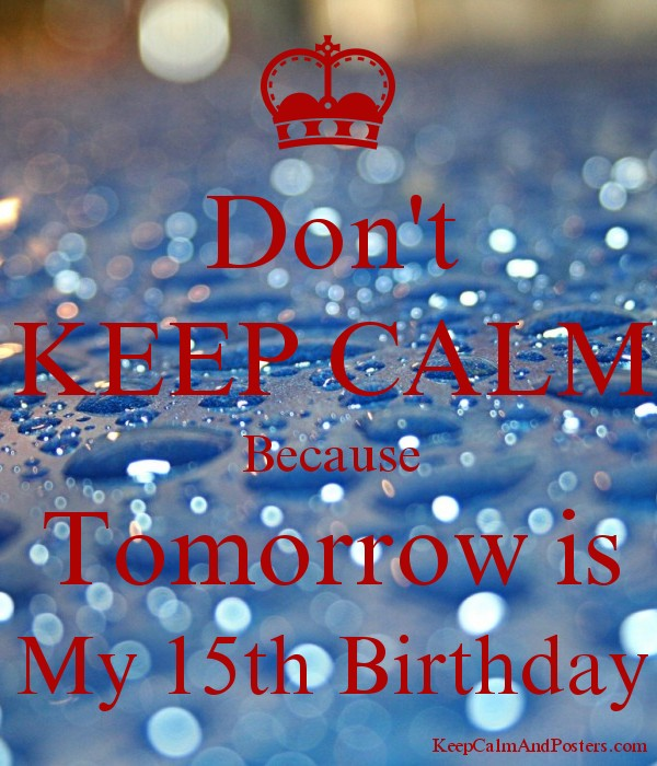 Magnificent Dont Keep Calm Because Tomorrow Is My 15Th Birthday Keep Calm Funny Birthday Cards Online Necthendildamsfinfo