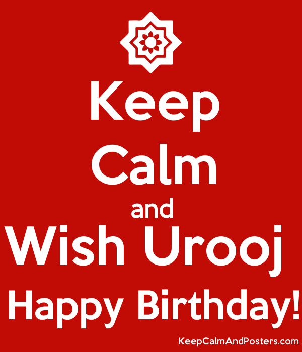 keep calm and wish urooj happy birthday keep calm and posters