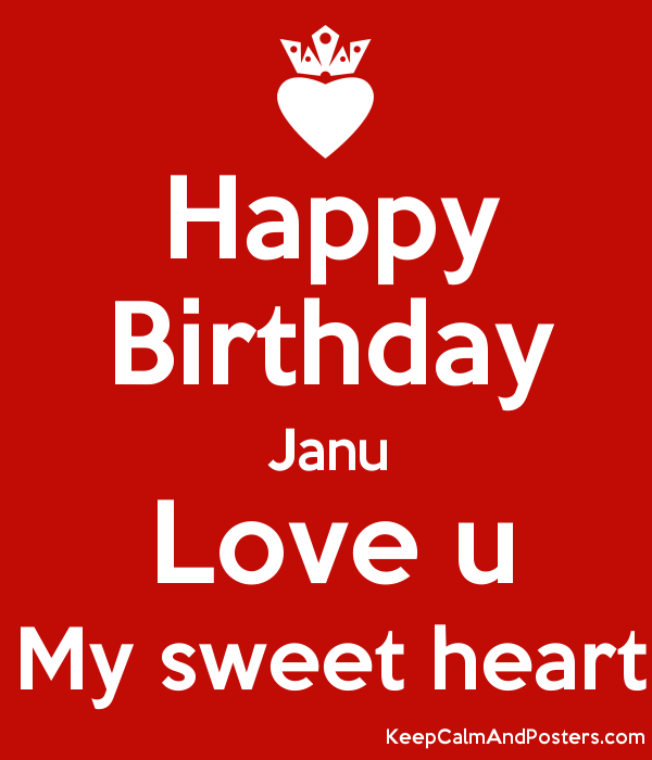 I Love You Janu Wallpaper : Happy Birthday Janu Love u My sweet heart - Keep calm and Posters Generator, Maker For Free ...