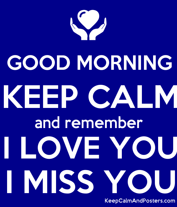 Keep Calm And Good Morning My Love : Good morning keep calm and remember i love you miss