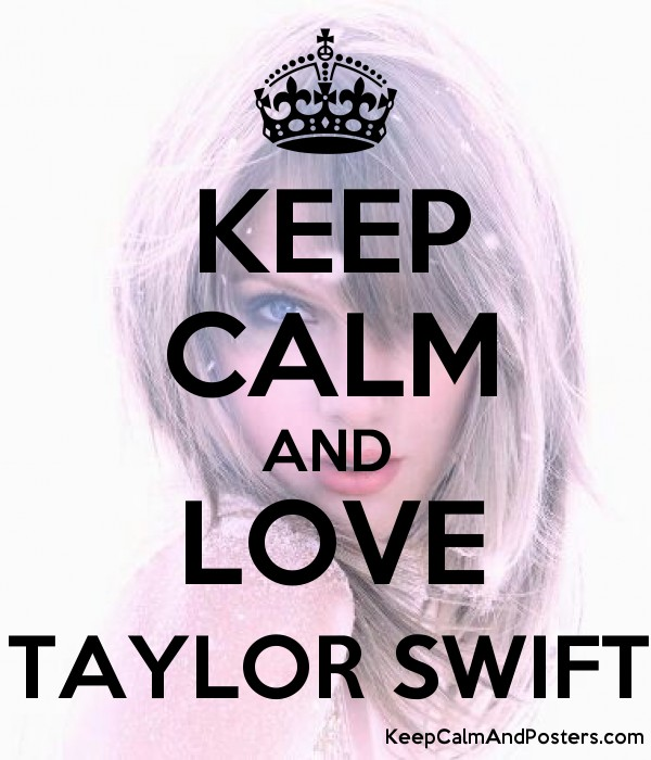 Keep Calm And Love Taylor Swift Keep Calm And Posters Generator Maker For Free Keepcalmandposters Com