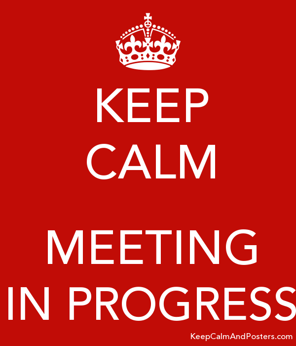keep calm meeting in progress keep calm and posters generator