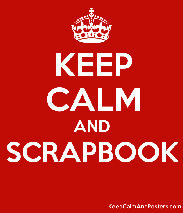 Keep Calm And Scrapbook Keep Calm And Posters Generator Maker For