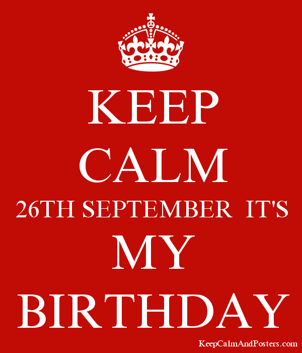 KEEP CALM 26TH SEPTEMBER ITu0027S MY BIRTHDAY Poster