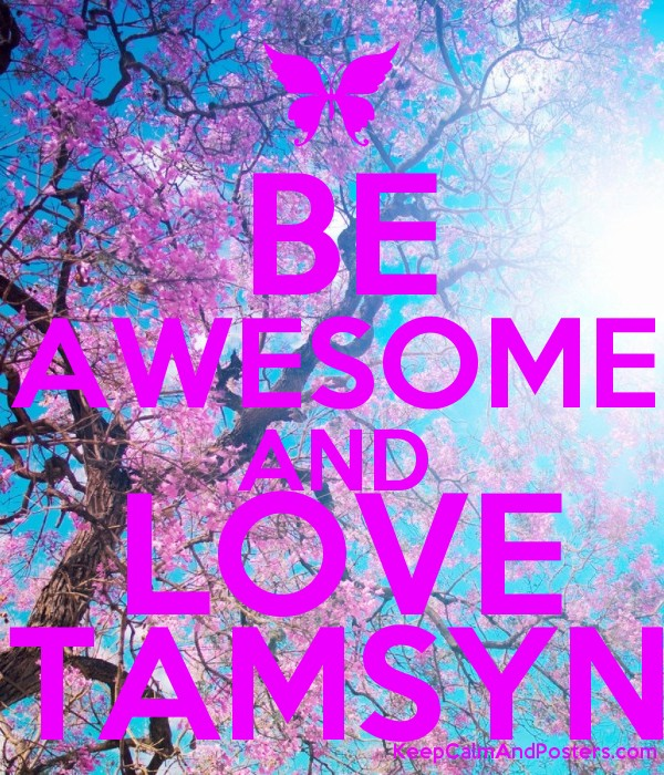 BE AWESOME AND LOVE TAMSYN - Keep Calm and Posters Generator
