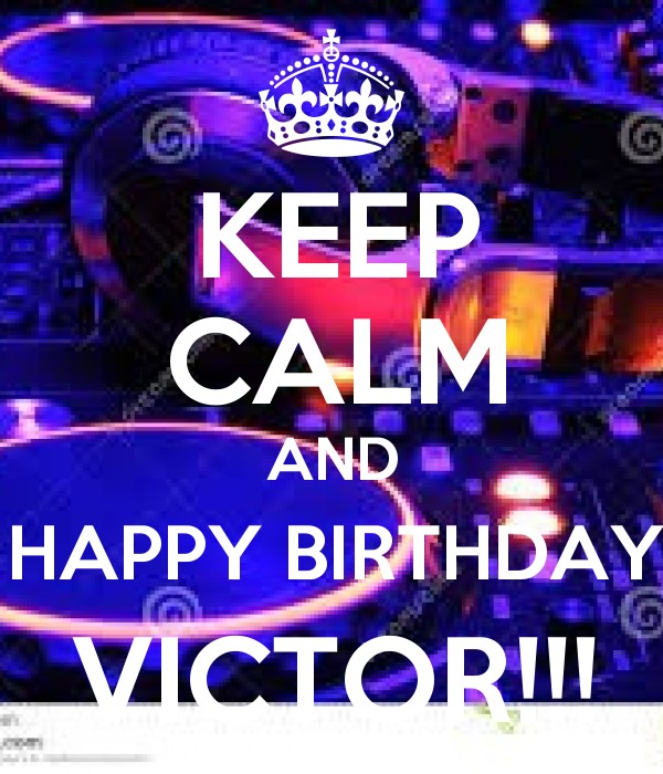 KEEP CALM AND HAPPY BIRTHDAY VICTOR!!! Poster
