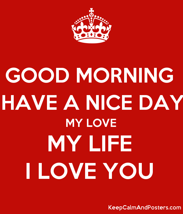 good morning have a nice day my love my life i love you poster