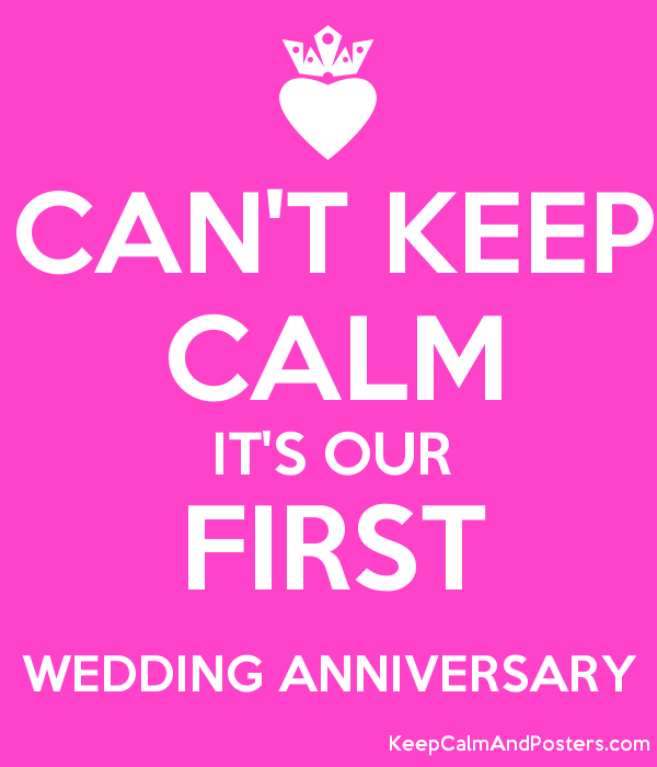 Can T Keep Calm It S Our First Wedding Anniversary Poster