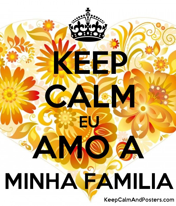 Keep calm eu amo a minha familia keep calm and posters generator keep calm eu amo a minha familia poster thecheapjerseys Image collections