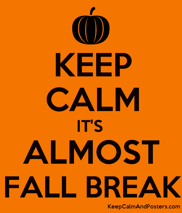 19d49dbf3242f0 KEEP CALM IT'S ALMOST FALL BREAK - Keep Calm and Posters Generator ...