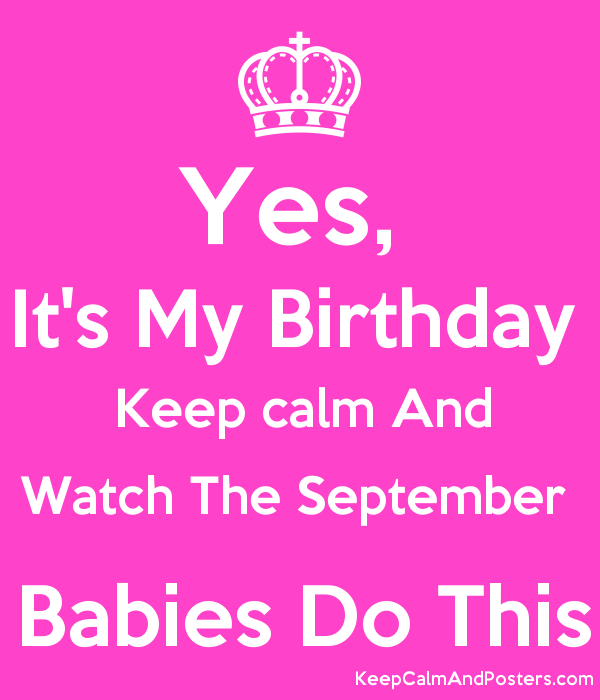 Nice Yes, Itu0027s My Birthday Keep Calm And Watch The September Babies Do This  Poster