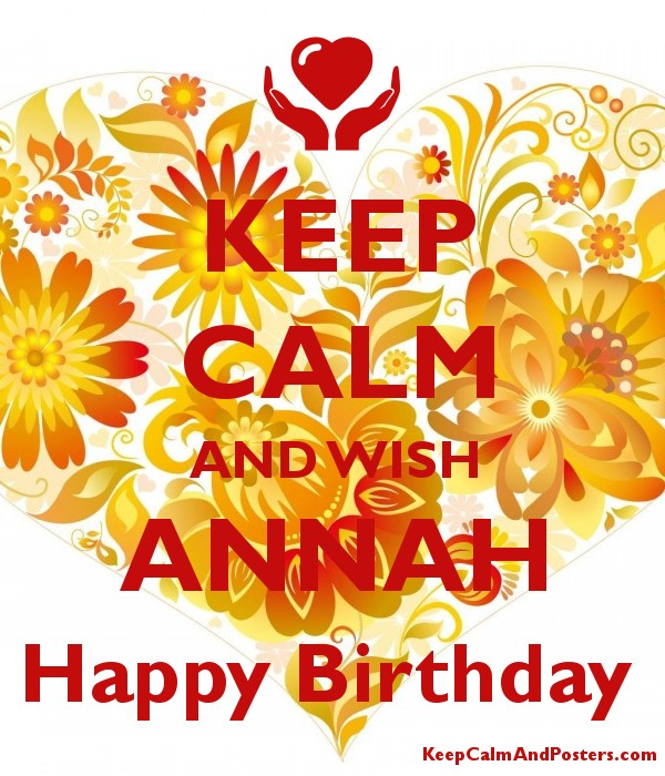 KEEP CALM AND WISH ANNAH Happy Birthday - Keep Calm and Posters ...