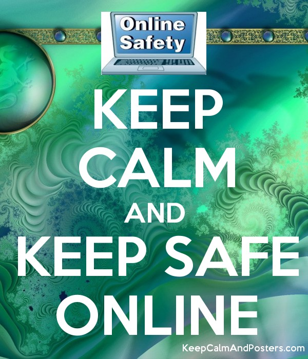 Keep Calm And Keep Safe Online Keep Calm And Posters Generator Maker For Free Keepcalmandposters Com