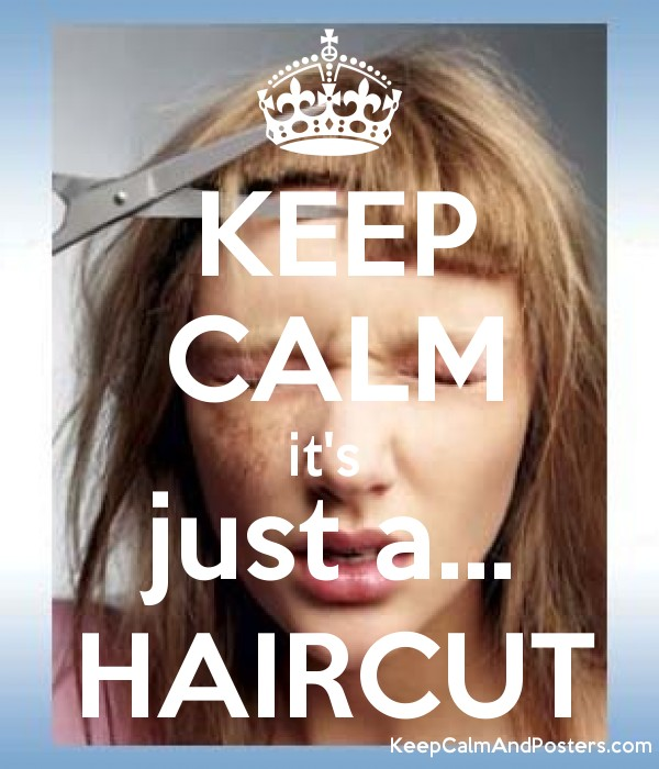 Keep Calm Its Just A Haircut Keep Calm And Posters Generator