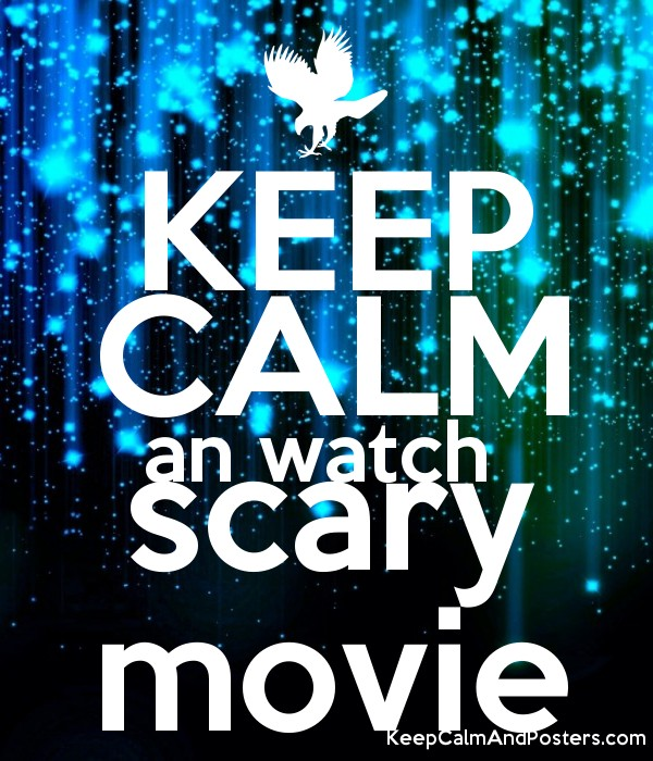 KEEP CALM an watch scary movie - Keep Calm and Posters Generator