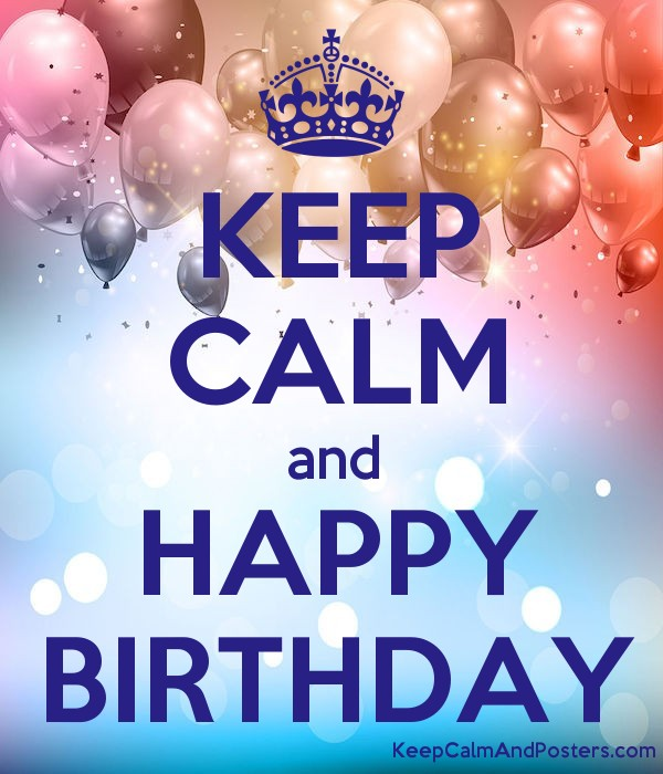 keep calm and happy birthday keep calm and posters generator