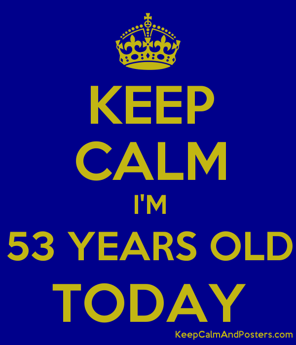 53 years old today