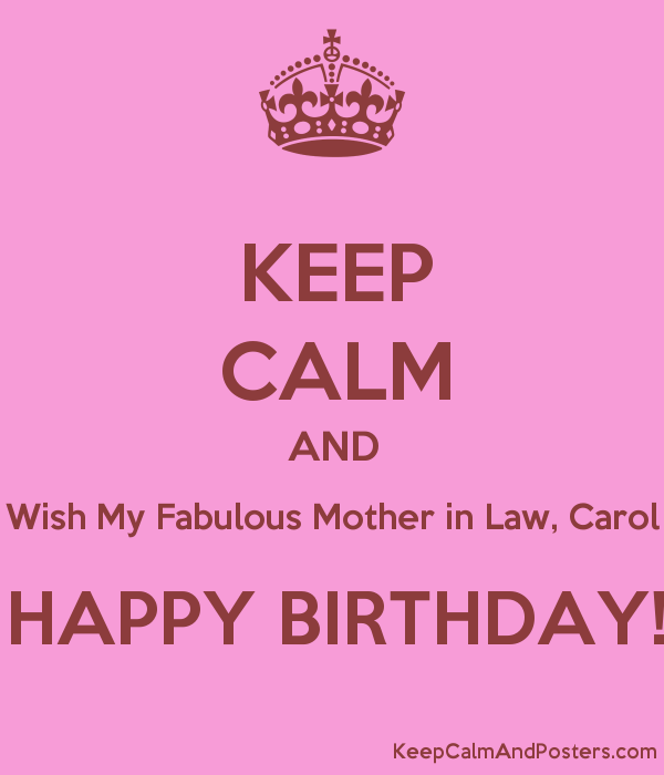 keep calm and wish my fabulous mother in law carol happy birthday