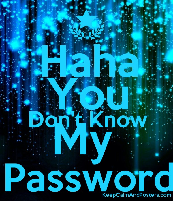 Haha You Don T Know My Password Keep Calm And Posters