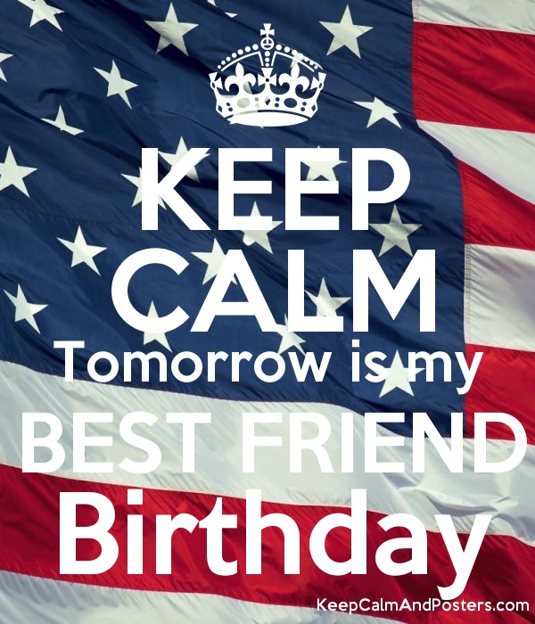 Keep calm tomorrow is my best friend birthday keep calm and keep calm tomorrow is my best friend birthday poster thecheapjerseys Images