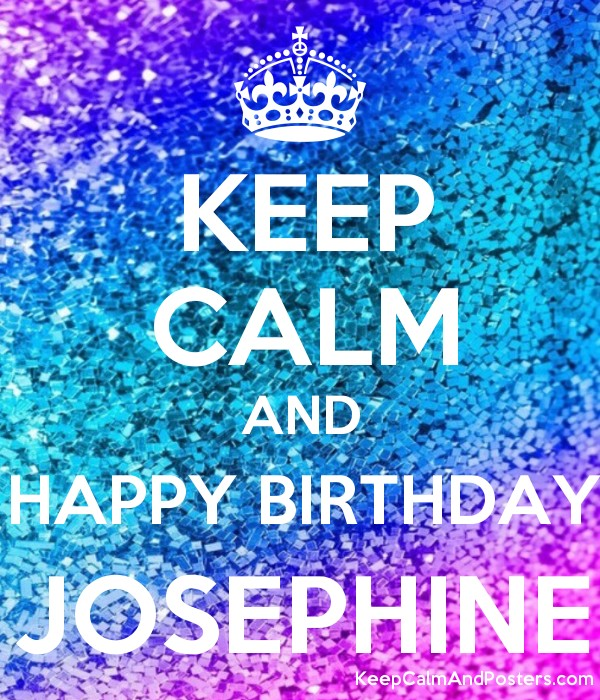 KEEP CALM AND HAPPY BIRTHDAY JOSEPHINE Poster