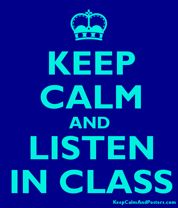 KEEP CALM AND LISTEN IN CLASS Poster